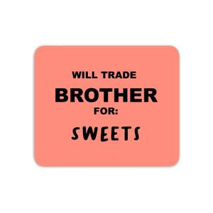 Will Trade Brother For Sweets Mouse Mat