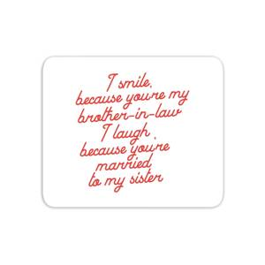 I Smile Because...Brother-In-Law Mouse Mat
