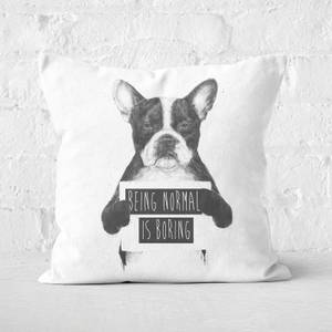 Being Normal Is Boring Cushion Square Cushion