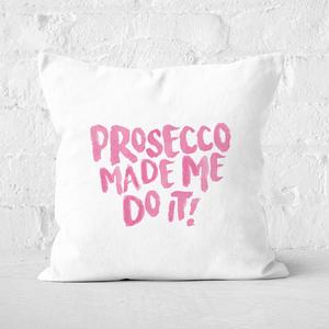 Prosecco Made Me Do It Square Cushion