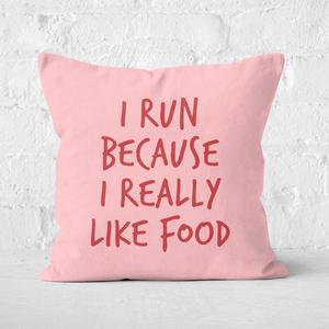 I Run Because I Really Like Food Square Cushion