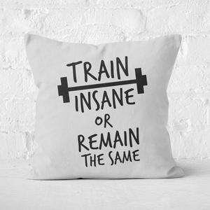 Train Insane Or Remain The Same Square Cushion