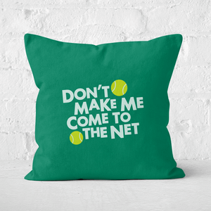 Dont Make Me Come To The Net Square Cushion