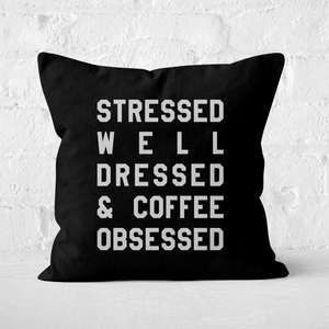 Stressed Dressed And Coffee Obsessed Square Cushion