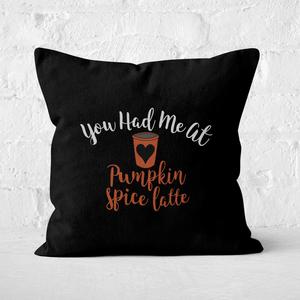 You Had Me At Pumpkin Spice Latte Square Cushion