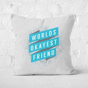 Worlds Okayest Friend Square Cushion