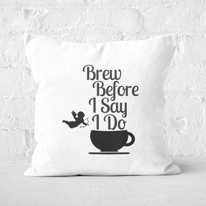 Brew Before I Say Do Square Cushion