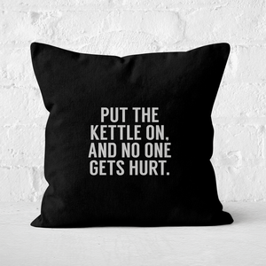 Put The Kettle On And No One Gets Hurt Square Cushion