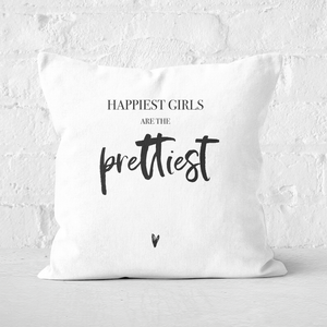 Happiest Girls Are The Prettiest Square Cushion