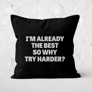 Im Already The Best So Why Try Harder Square Cushion