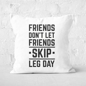 Friends Don't Let Friends Skip Leg Day Square Cushion