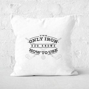 Dad's Only Iron Square Cushion
