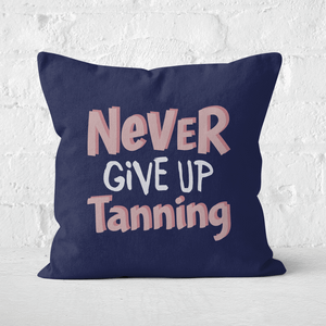 Never Give Up Tanning Square Cushion