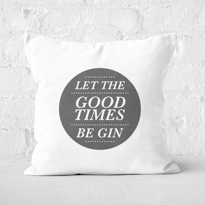 Let The Good Times Be Gin Square Cushion