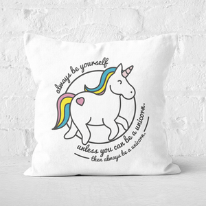 Always Be Yourself Unless You Can Be A Unicorn Square Cushion