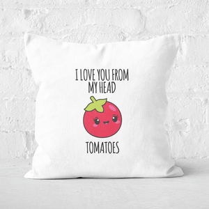 I Love You From My Head Tomatoes Square Cushion