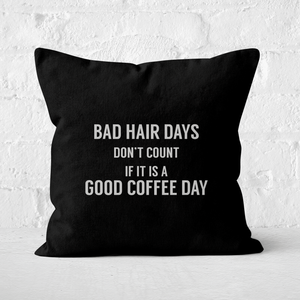 Bad Hair Days Don't Count Square Cushion