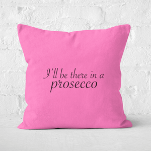 I'll Be There In A Prosecco Square Cushion