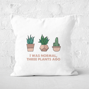 I Was Normal Three Plants Ago Illustration Square Cushion