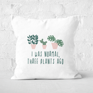 I Was Normal Three Plants Ago Square Cushion