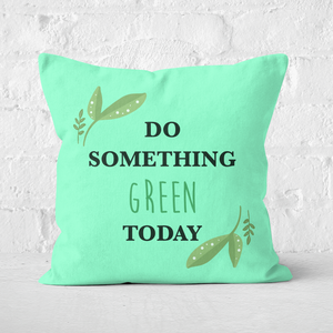 Earth Friendly Do Something Green Today Square Cushion