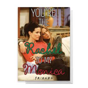Friends Rachel To My Monica Greetings Card