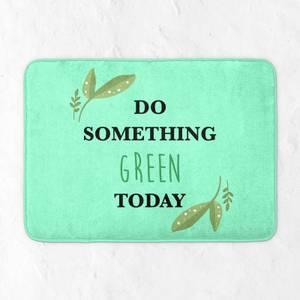 Do Something Green Today Bath Mat