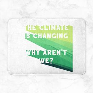 The Climate Is Changing, Why Aren't We? Bath Mat