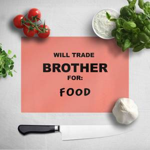 Will Trade Brother For Food Chopping Board
