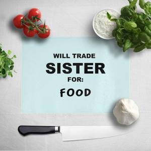 Will Trade Sister For Food Chopping Board