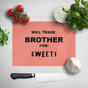 Will Trade Brother For Sweets Chopping Board