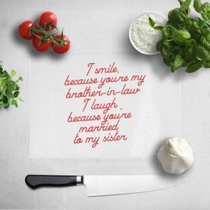 I Smile Because...Brother-In-Law Chopping Board