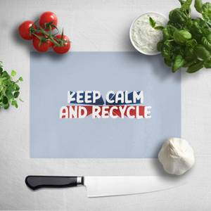 Keep Calm And Recycle Chopping Board