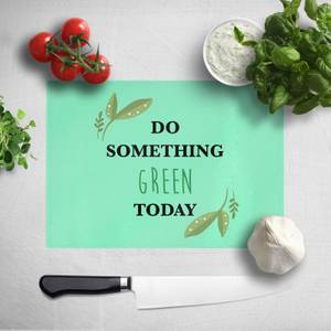 Do Something Green Today Chopping Board