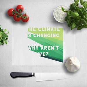 The Climate Is Changing, Why Aren't We? Chopping Board