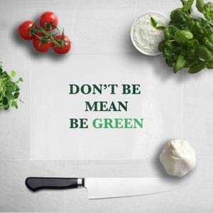 Don't Be Mean, Be Green Chopping Board