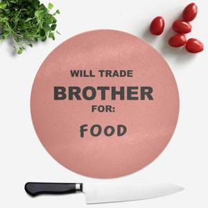 Will Trade Brother For Food Round Chopping Board