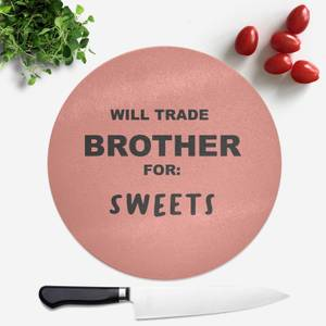 Will Trade Brother For Sweets Round Chopping Board