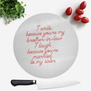 I Smile Because...Brother-In-Law Round Chopping Board