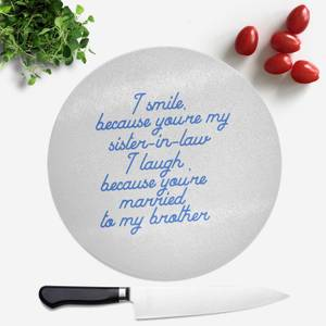I Smile Because...Sister-In-Law Round Chopping Board