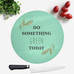 Do Something Green Today Round Chopping Board
