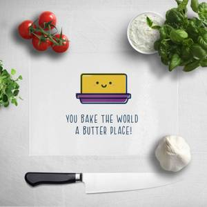 You Bake The World A Butter Place! Chopping Board