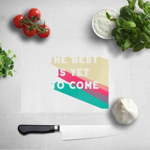 The Best Is Yet To Come Chopping Board