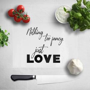 Nothing Too Fancy - Just Love Chopping Board