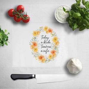 Today A Bride, Tomorrow A Wife Chopping Board