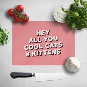 Hey All You Cool Cats And Kittens Chopping Board
