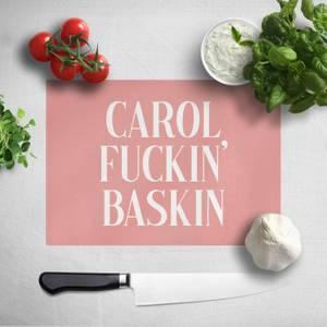 Carol Fuckin' Baskin Chopping Board