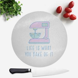 Life Is What You Bake Of It Round Chopping Board