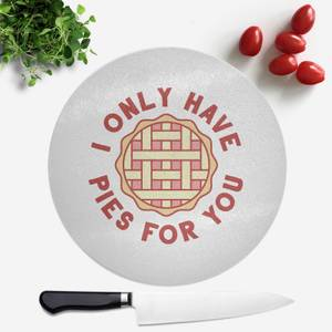 I Only Have Pies For You Round Chopping Board