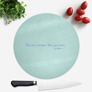 You Are Stronger Than You Know Round Chopping Board